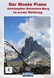 Der Monte Piano 'Umkämpfter Dolomiten-Berg im ersten Weltkrieg'