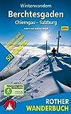 Winterwandern Berchtesgaden - Chiemgau - Salzburg: 50 Wander- und Schneeschuhtouren mit Tipps zum Rodeln. Mit GPS-Daten (Rother Wanderbuch)