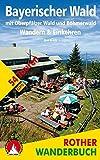 Bayerischer Wald: Wandern & Einkehren. Mit Oberpfälzer Wald und Böhmerwald. 54 Touren. Mit GPS-Tracks (Rother Wanderbuch)