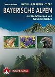 Bayerische Alpen. Natur - Pflanzen - Tiere: mit Wanderungen und Erkundungstipps (Rother Selection)