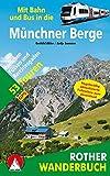 Mit Bahn und Bus in die Münchner Berge: 53 Touren zwischen Füssen und Berchtesgaden. Mit GPS-Daten