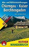 Alm- und Hüttenwanderungen Chiemgau - Kaiser - Berchtesgaden: 50 Touren zwischen Inn und Salzach. Mit GPS-Tracks (Rother Wanderbuch)